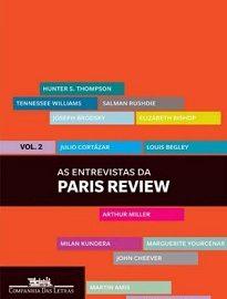 As Entrevistas Da Paris Review Vol. II - Poetas, dramaturgos, contistas e romancistas de diversas nacionalidades iluminam aspectos centrais de suas biografias