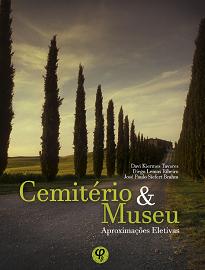 Cemitério E Museu - O caráter eletivo dos artigos que compõem o livro que segue indica que há múltiplas formas de observar esses lugares.