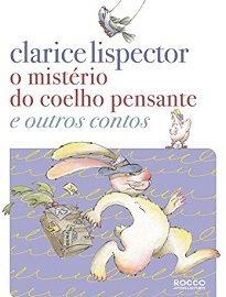 O Mistério Do Coelho Pensante E Outros Contos traz as quatro histórias escritas por Clarice especialmente para as crianças num único volume.