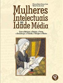 Mulheres Intelectuais Na Idade Média,contra a ideia estabelecida, apresenta qual foi a participação das mulheres na construção do pensamento erudito.