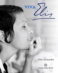 """Não se trata de uma biografia. Viva Elis é, segundo o autor, Allen Guimarães, """"um documento da obra de Elis Regina"""" (1945-1982)."""